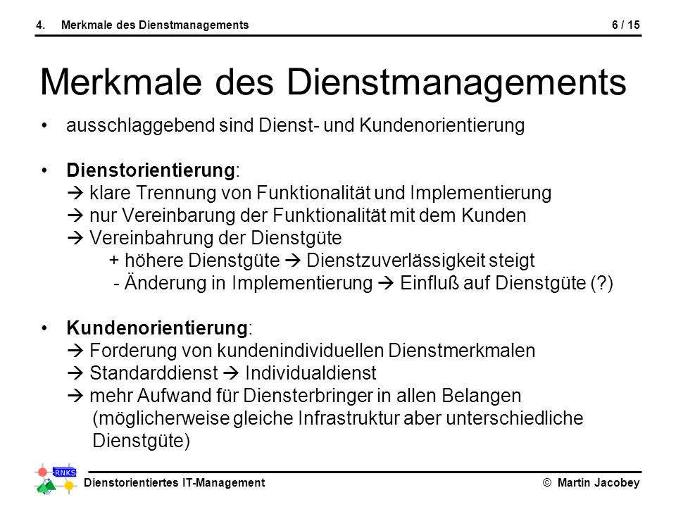 Dienstorientiertes IT-Management© Martin Jacobey 6 / 154.Merkmale des Dienstmanagements ausschlaggebend sind Dienst- und Kundenorientierung Dienstorie