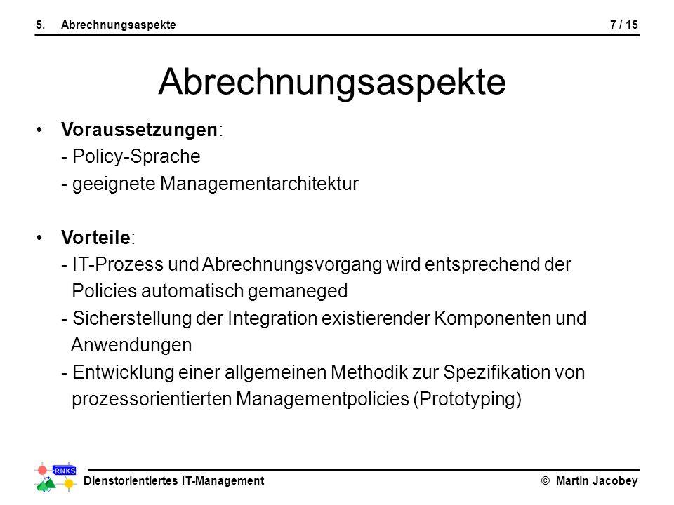 Dienstorientiertes IT-Management© Martin Jacobey 7 / 155.Abrechnungsaspekte Abrechnungsaspekte Voraussetzungen: - Policy-Sprache - geeignete Managemen
