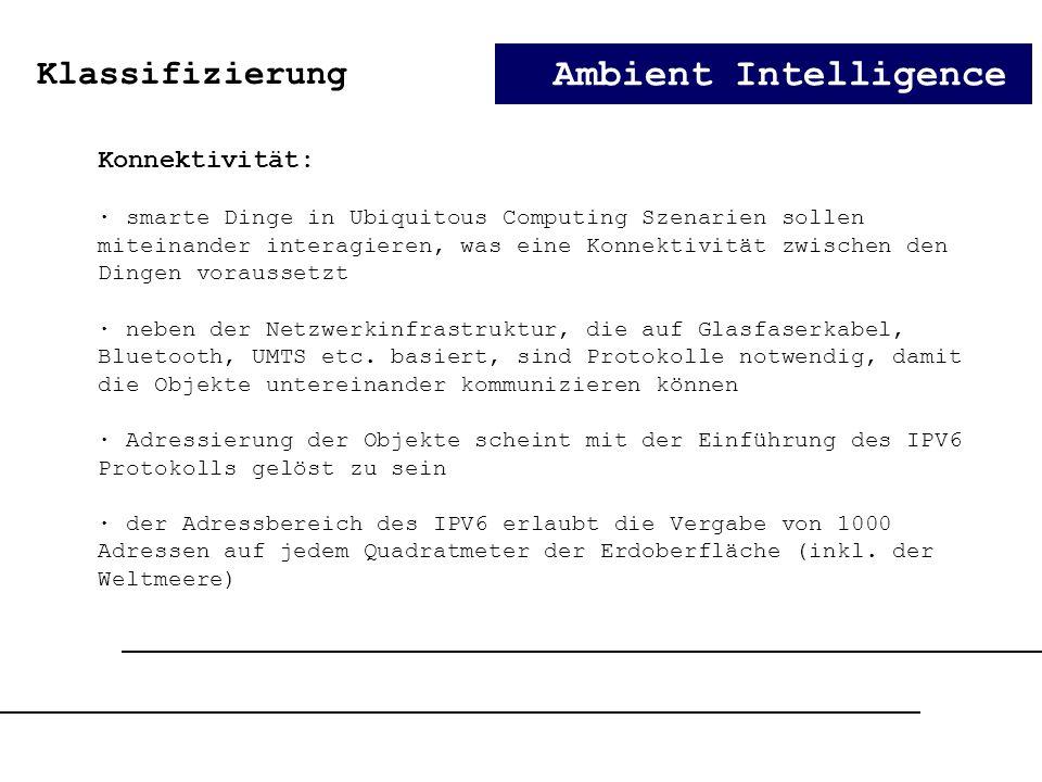 Ambient Intelligence Konnektivität: · smarte Dinge in Ubiquitous Computing Szenarien sollen miteinander interagieren, was eine Konnektivität zwischen