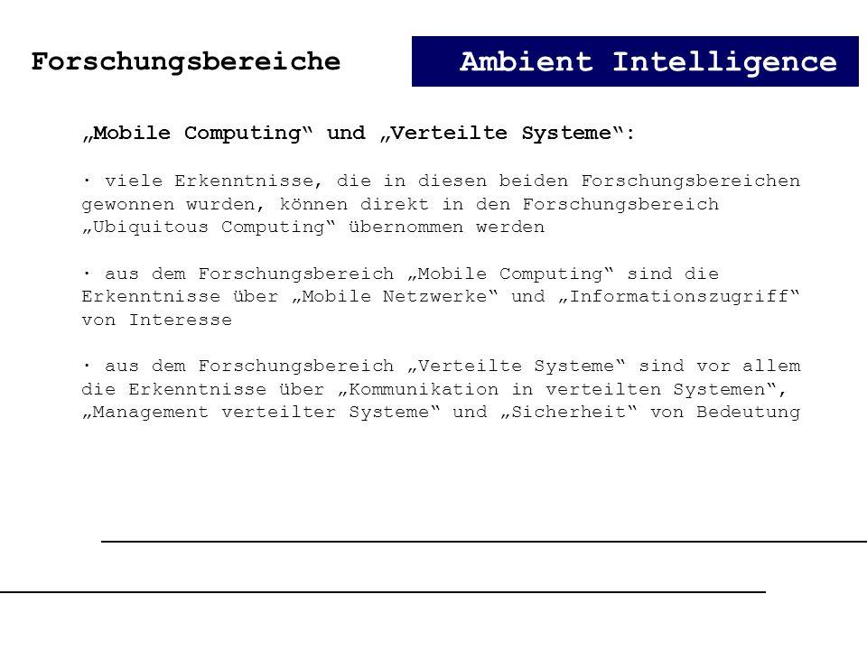 Ambient Intelligence Mobile Computing und Verteilte Systeme: · viele Erkenntnisse, die in diesen beiden Forschungsbereichen gewonnen wurden, können di