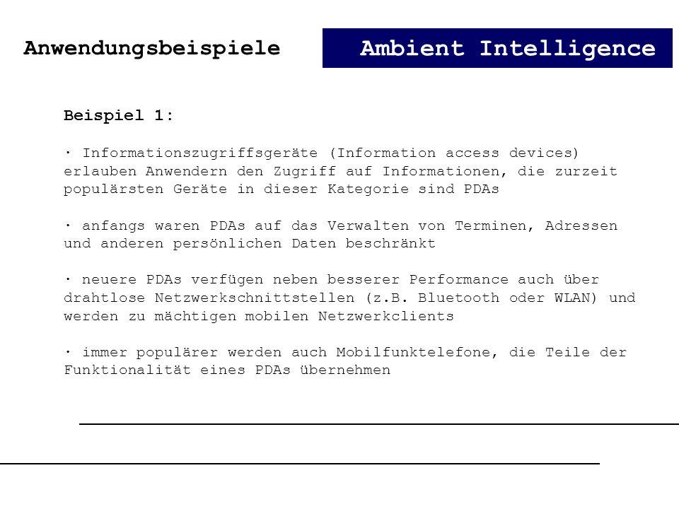 Ambient Intelligence Beispiel 1: · Informationszugriffsgeräte (Information access devices) erlauben Anwendern den Zugriff auf Informationen, die zurze