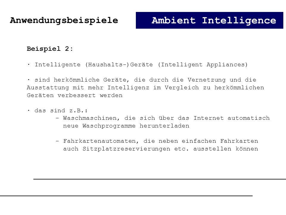 Ambient Intelligence Beispiel 2: · Intelligente (Haushalts-)Geräte (Intelligent Appliances) · sind herkömmliche Geräte, die durch die Vernetzung und d