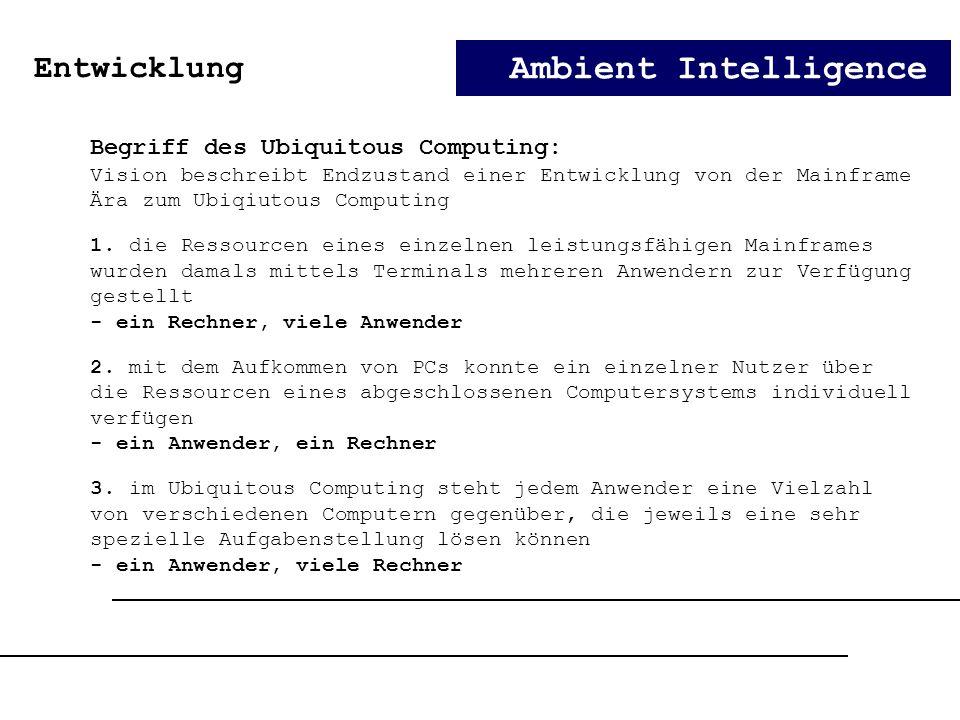 Ambient Intelligence Begriff des Ubiquitous Computing: Vision beschreibt Endzustand einer Entwicklung von der Mainframe Ära zum Ubiqiutous Computing 1