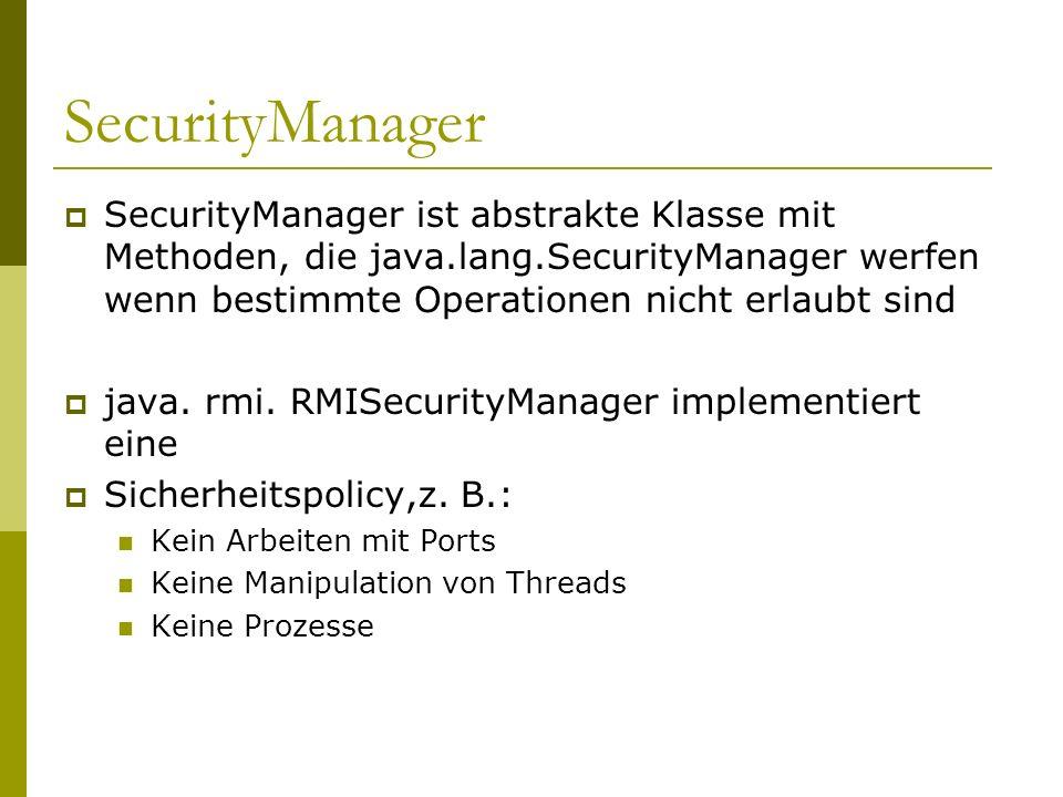SecurityManager SecurityManager ist abstrakte Klasse mit Methoden, die java.lang.SecurityManager werfen wenn bestimmte Operationen nicht erlaubt sind