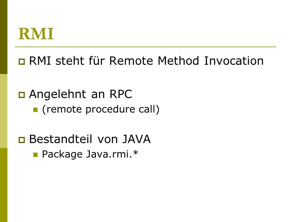 RMI RMI steht für Remote Method Invocation Angelehnt an RPC (remote procedure call) Bestandteil von JAVA Package Java.rmi.*