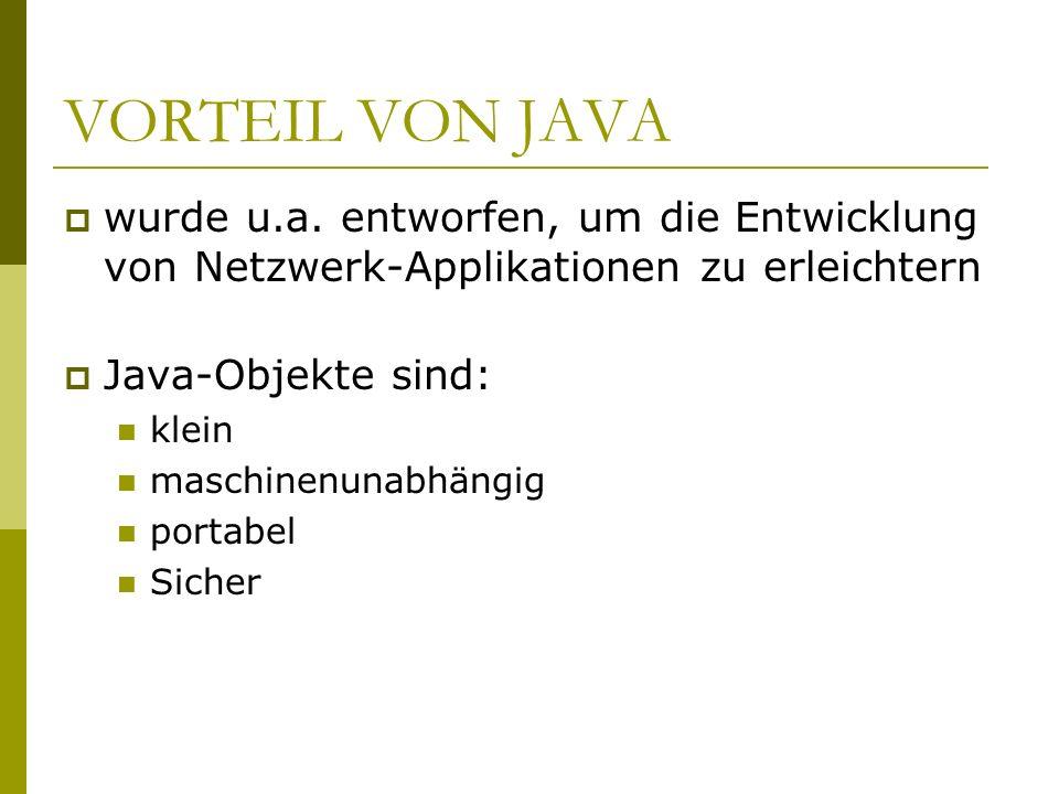 VORTEIL VON JAVA wurde u.a. entworfen, um die Entwicklung von Netzwerk-Applikationen zu erleichtern Java-Objekte sind: klein maschinenunabhängig porta