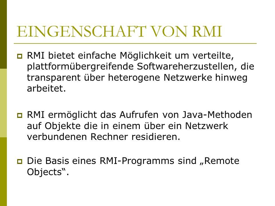 EINGENSCHAFT VON RMI RMI bietet einfache Möglichkeit um verteilte, plattformübergreifende Softwareherzustellen, die transparent über heterogene Netzwe