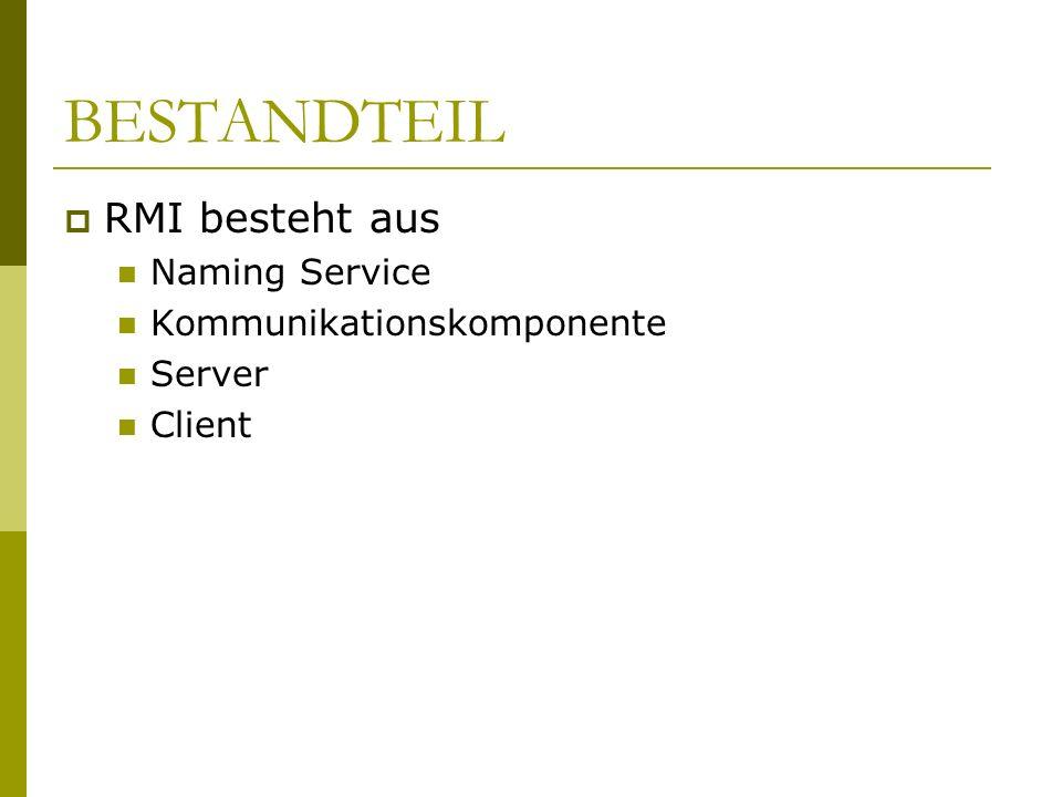 BESTANDTEIL RMI besteht aus Naming Service Kommunikationskomponente Server Client