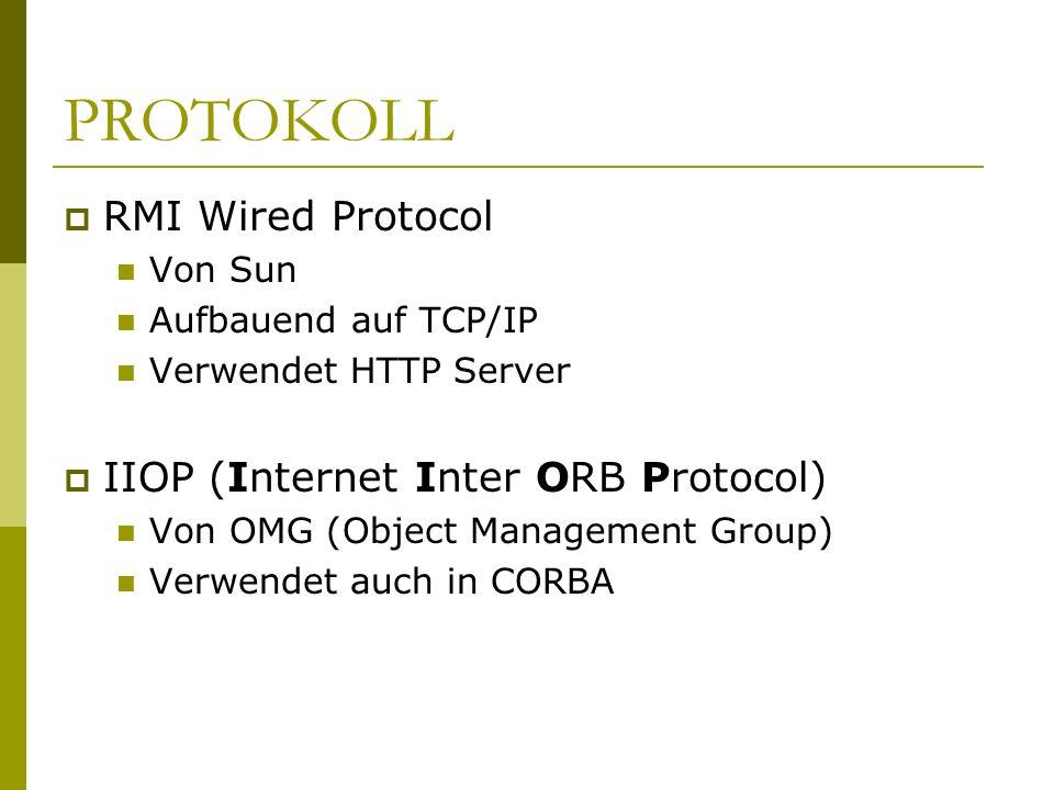 PROTOKOLL RMI Wired Protocol Von Sun Aufbauend auf TCP/IP Verwendet HTTP Server IIOP (Internet Inter ORB Protocol) Von OMG (Object Management Group) V