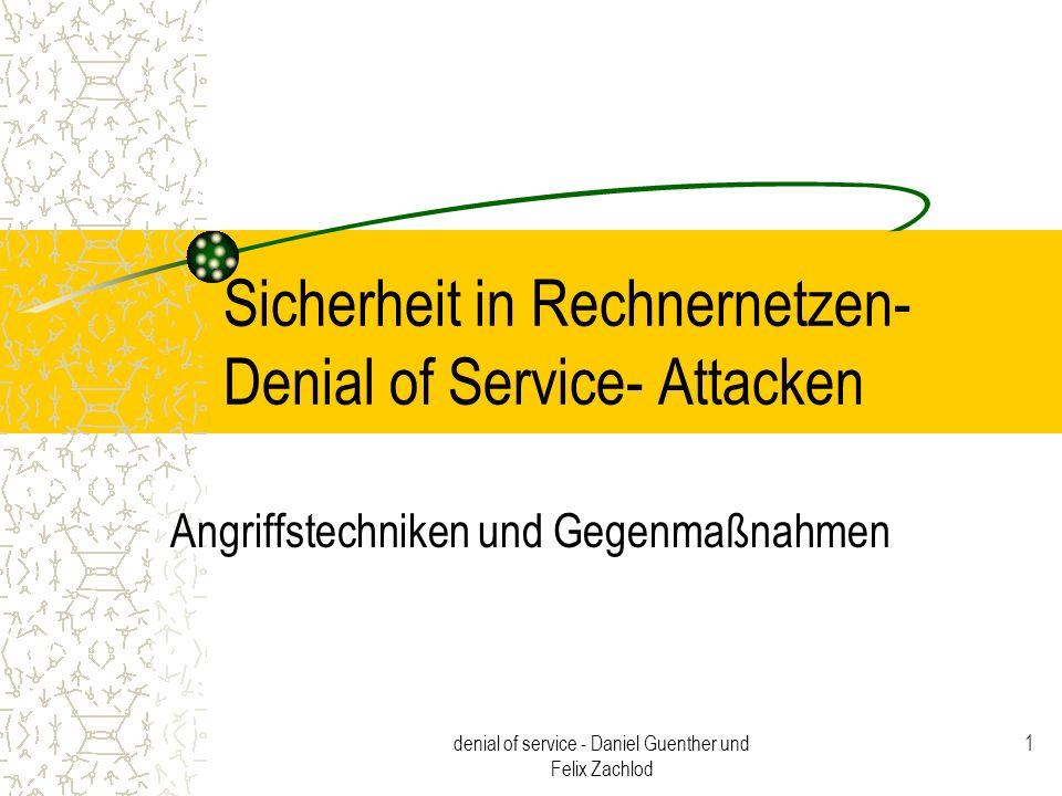 denial of service - Daniel Guenther und Felix Zachlod 12 Verschlüsselung und Kommunikation Abwehren von Snifferangriffen –Einbruch durch Mitlesen Verwendung sicherer Protokolle –anstelle von rsh ssh verwenden Verwendung von Verschlüsselung –E-mail (PGP)