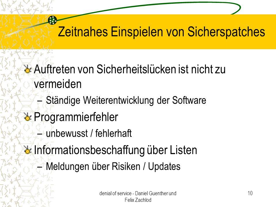 denial of service - Daniel Guenther und Felix Zachlod 10 Zeitnahes Einspielen von Sicherspatches Auftreten von Sicherheitslücken ist nicht zu vermeide