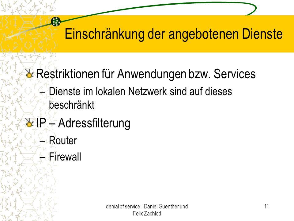 denial of service - Daniel Guenther und Felix Zachlod 11 Einschränkung der angebotenen Dienste Restriktionen für Anwendungen bzw. Services –Dienste im