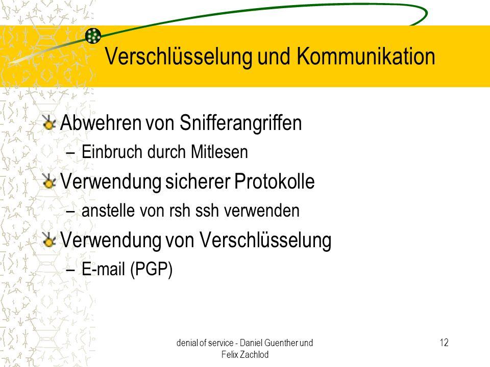 denial of service - Daniel Guenther und Felix Zachlod 12 Verschlüsselung und Kommunikation Abwehren von Snifferangriffen –Einbruch durch Mitlesen Verw