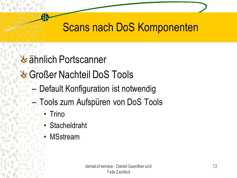 denial of service - Daniel Guenther und Felix Zachlod 13 Scans nach DoS Komponenten ähnlich Portscanner Großer Nachteil DoS Tools –Default Konfigurati