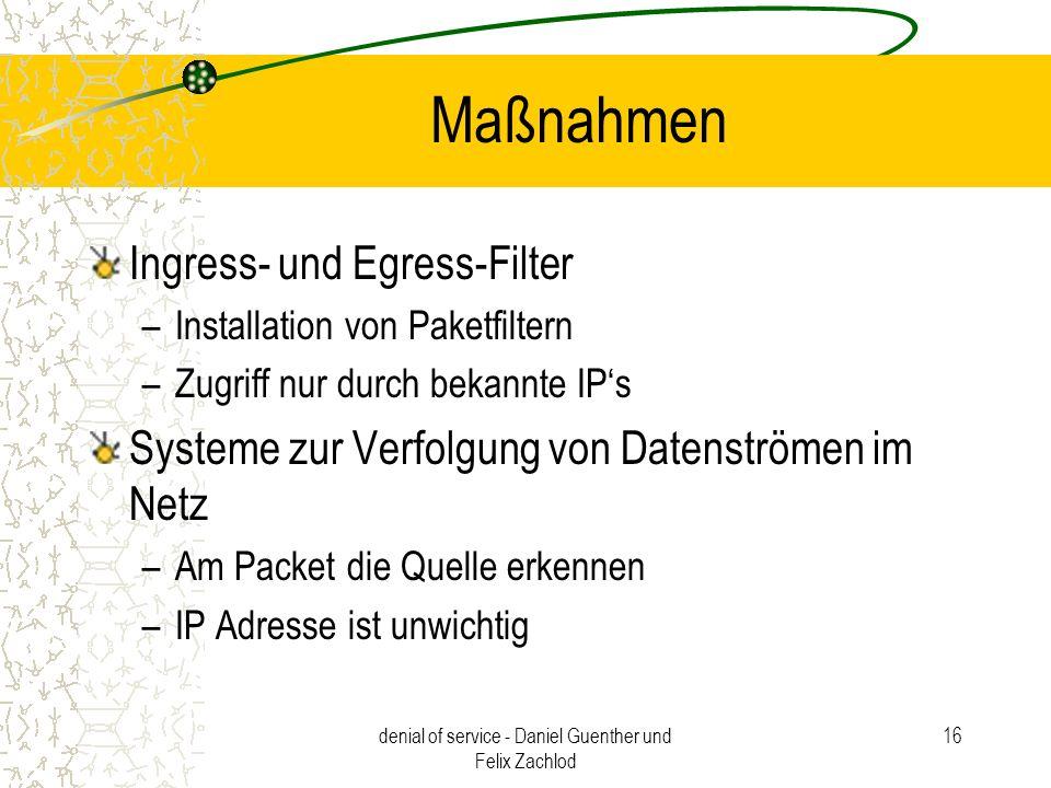 denial of service - Daniel Guenther und Felix Zachlod 16 Maßnahmen Ingress- und Egress-Filter –Installation von Paketfiltern –Zugriff nur durch bekann