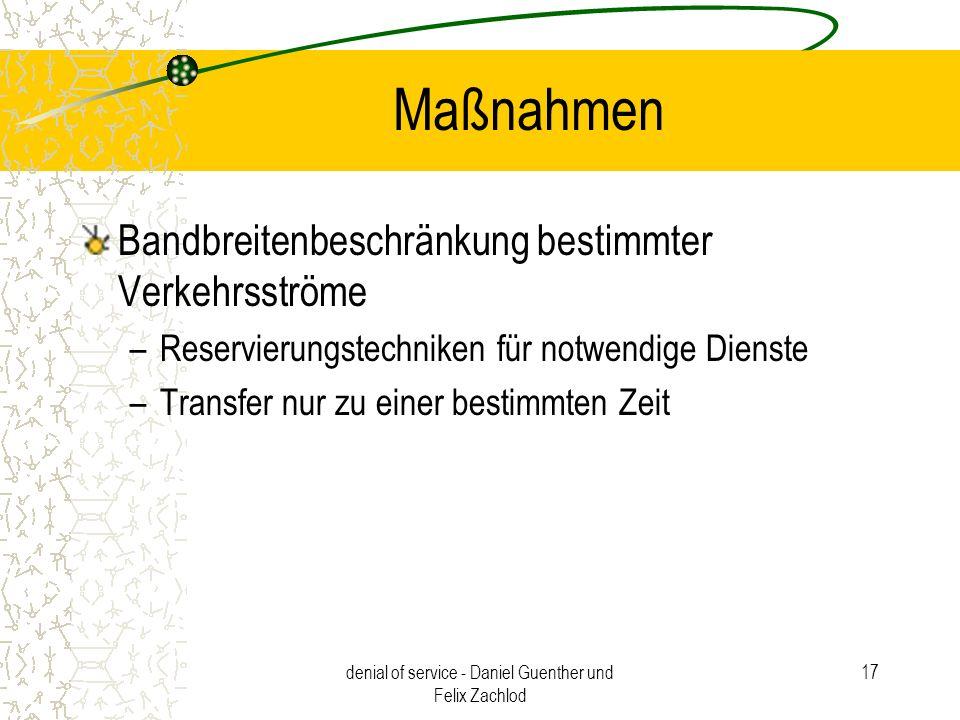 denial of service - Daniel Guenther und Felix Zachlod 17 Maßnahmen Bandbreitenbeschränkung bestimmter Verkehrsströme –Reservierungstechniken für notwe