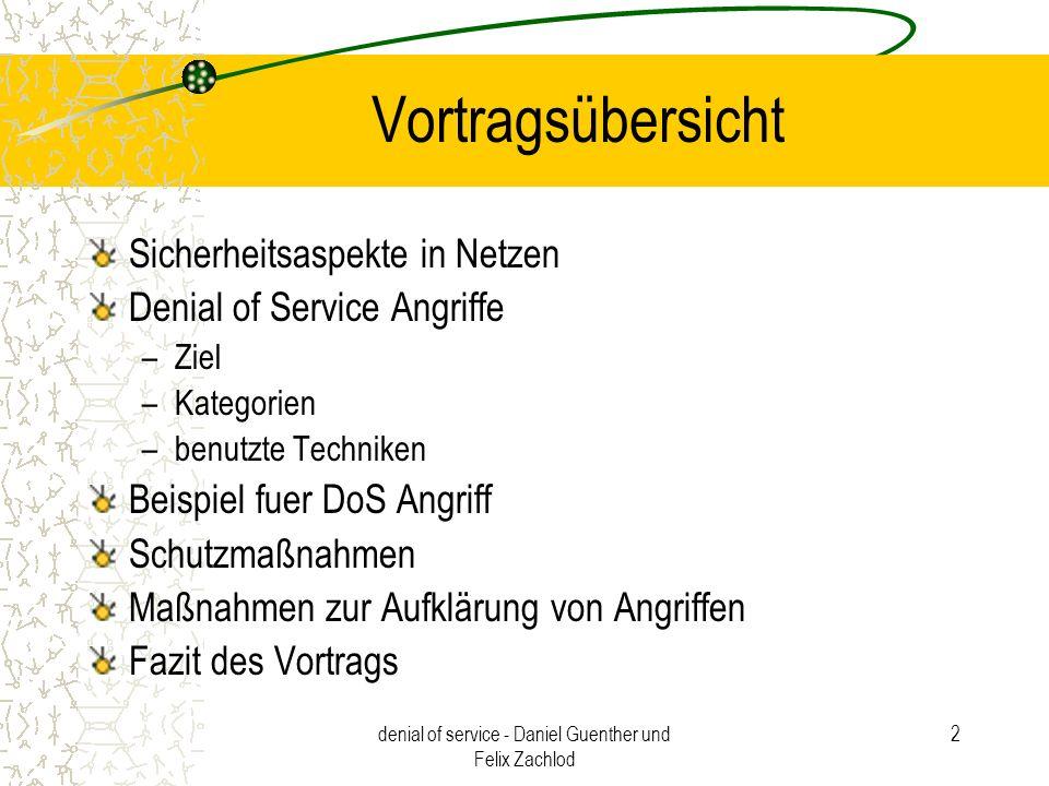 denial of service - Daniel Guenther und Felix Zachlod 2 Vortragsübersicht Sicherheitsaspekte in Netzen Denial of Service Angriffe –Ziel –Kategorien –b