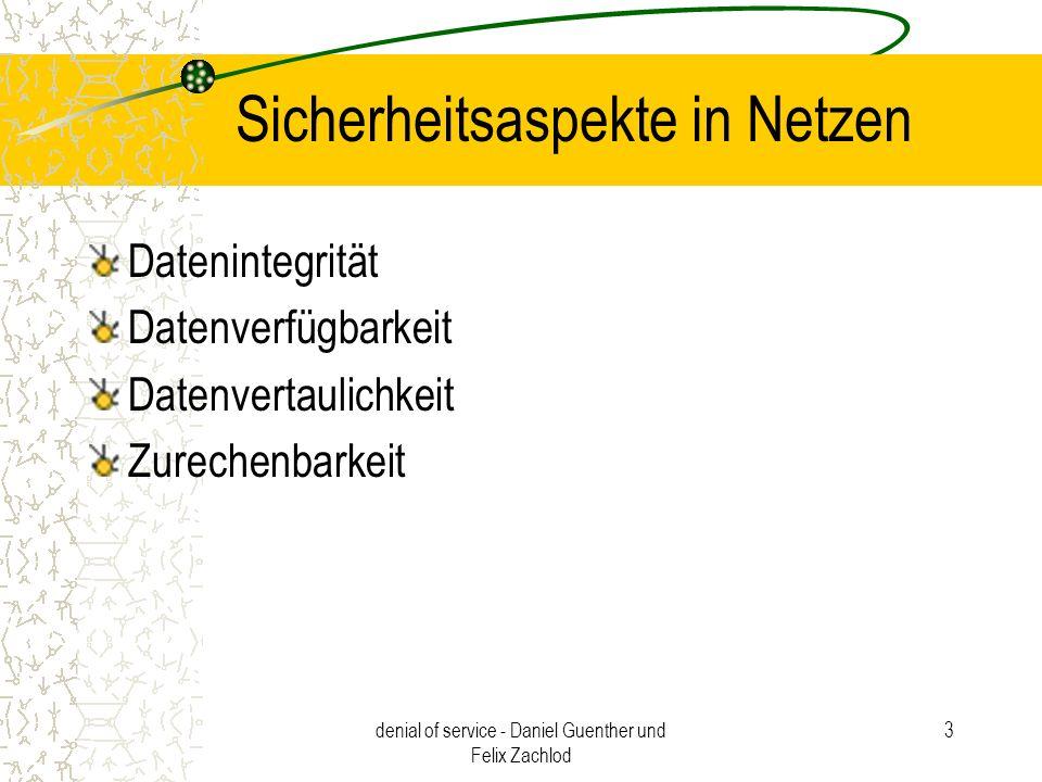 denial of service - Daniel Guenther und Felix Zachlod 3 Sicherheitsaspekte in Netzen Datenintegrität Datenverfügbarkeit Datenvertaulichkeit Zurechenba