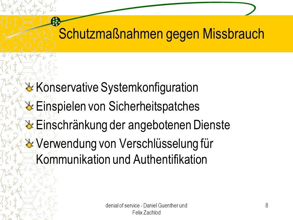 denial of service - Daniel Guenther und Felix Zachlod 8 Schutzmaßnahmen gegen Missbrauch Konservative Systemkonfiguration Einspielen von Sicherheitspa