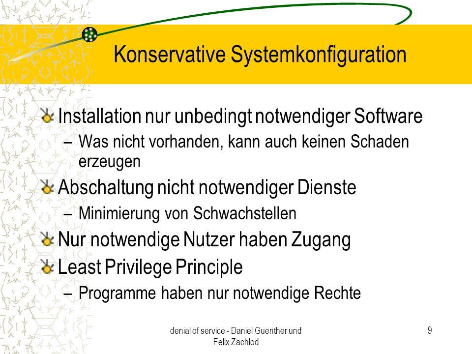 denial of service - Daniel Guenther und Felix Zachlod 9 Konservative Systemkonfiguration Installation nur unbedingt notwendiger Software –Was nicht vo