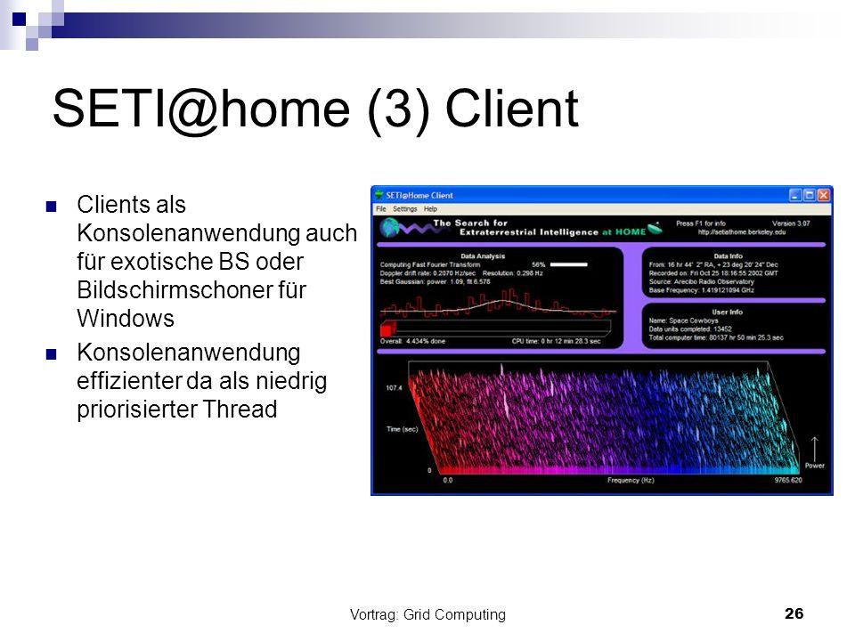 Vortrag: Grid Computing26 SETI@home (3) Client Clients als Konsolenanwendung auch für exotische BS oder Bildschirmschoner für Windows Konsolenanwendun