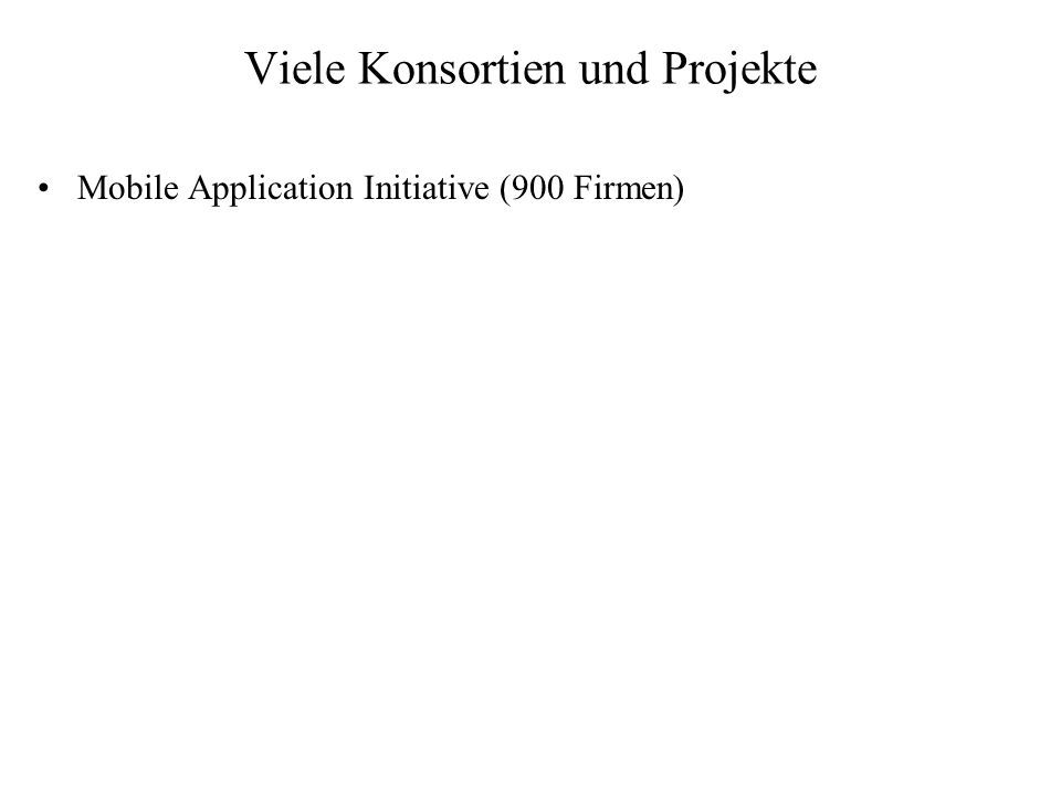 Viele Konsortien und Projekte Mobile Application Initiative (900 Firmen)