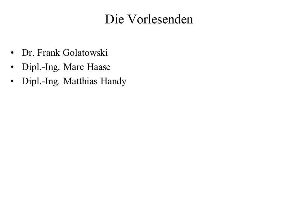 Die Vorlesenden Dr. Frank Golatowski Dipl.-Ing. Marc Haase Dipl.-Ing. Matthias Handy
