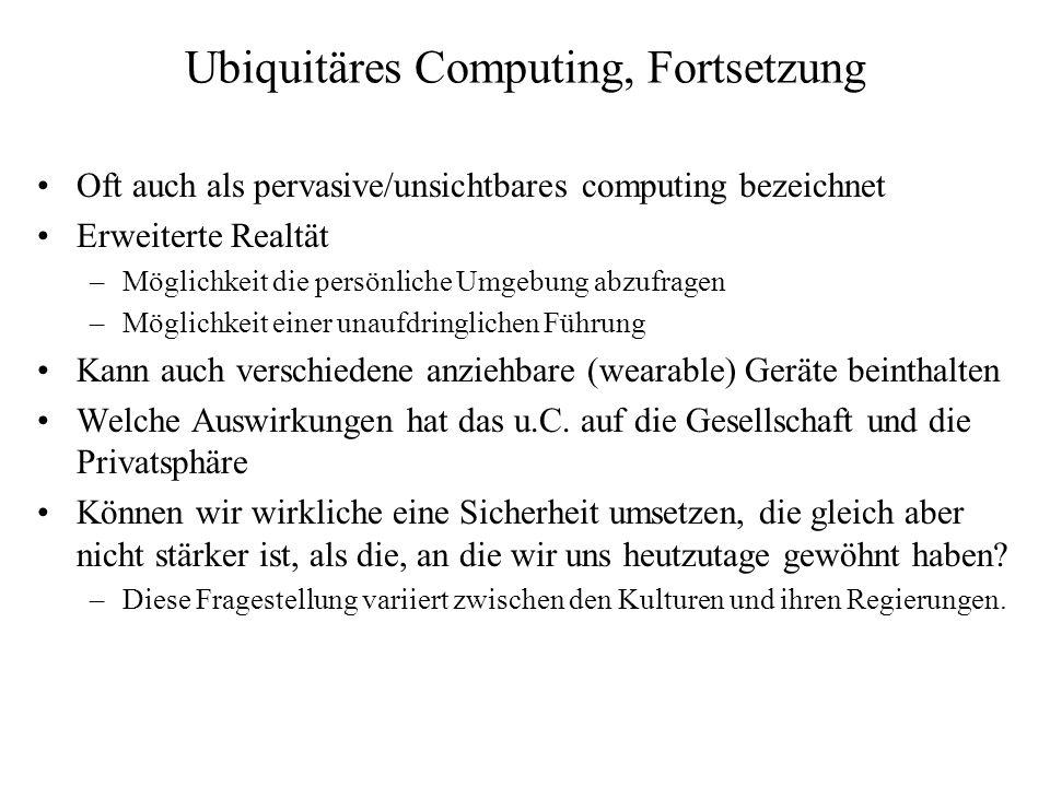 Ubiquitäres Computing, Fortsetzung Oft auch als pervasive/unsichtbares computing bezeichnet Erweiterte Realtät –Möglichkeit die persönliche Umgebung a