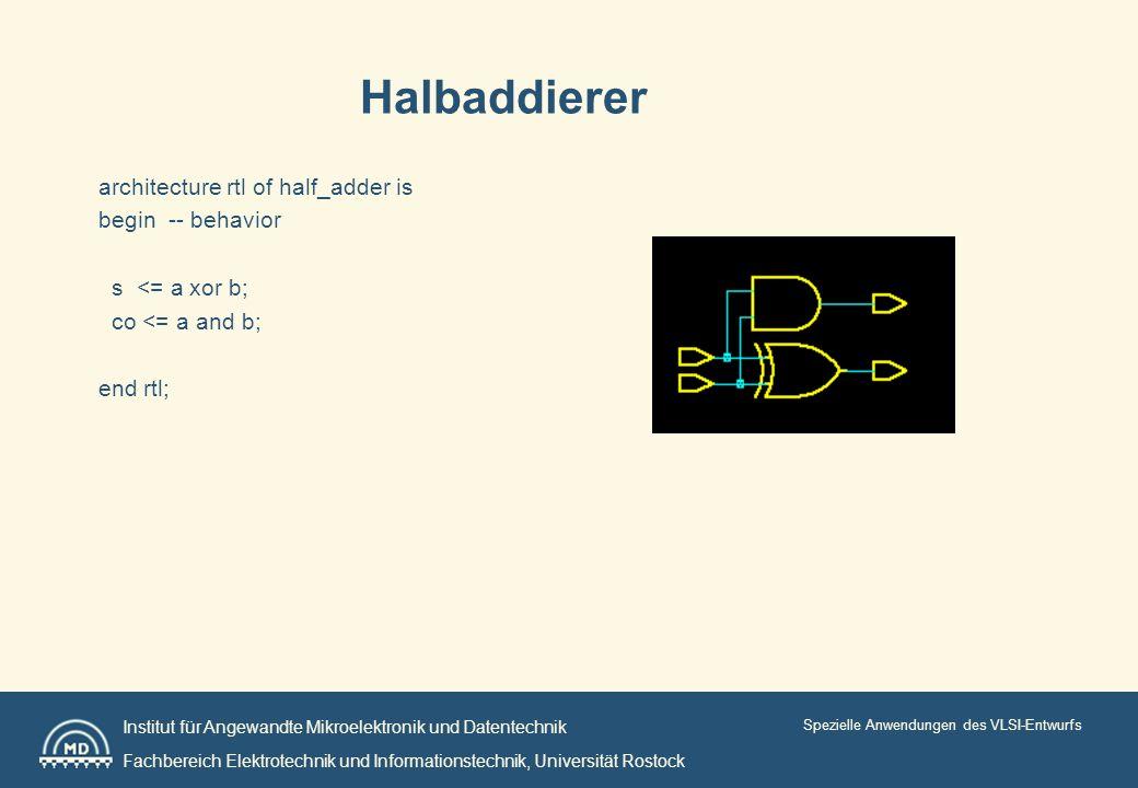 Institut für Angewandte Mikroelektronik und Datentechnik Fachbereich Elektrotechnik und Informationstechnik, Universität Rostock Spezielle Anwendungen des VLSI-Entwurfs Volladdierer architecture str of full_adder is signal p : std_logic; begin p <= a xor b; s <= p xor ci; mul : process (p) begin if p = 1 then co <= ci; else co <= a; end if; end process mul; end str;