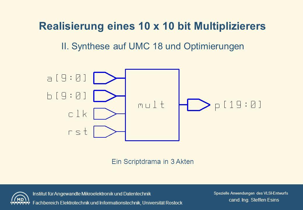 Institut für Angewandte Mikroelektronik und Datentechnik Fachbereich Elektrotechnik und Informationstechnik, Universität Rostock Spezielle Anwendungen des VLSI-Entwurfs Synthese auf UMC 18 und Optimierungen 1.