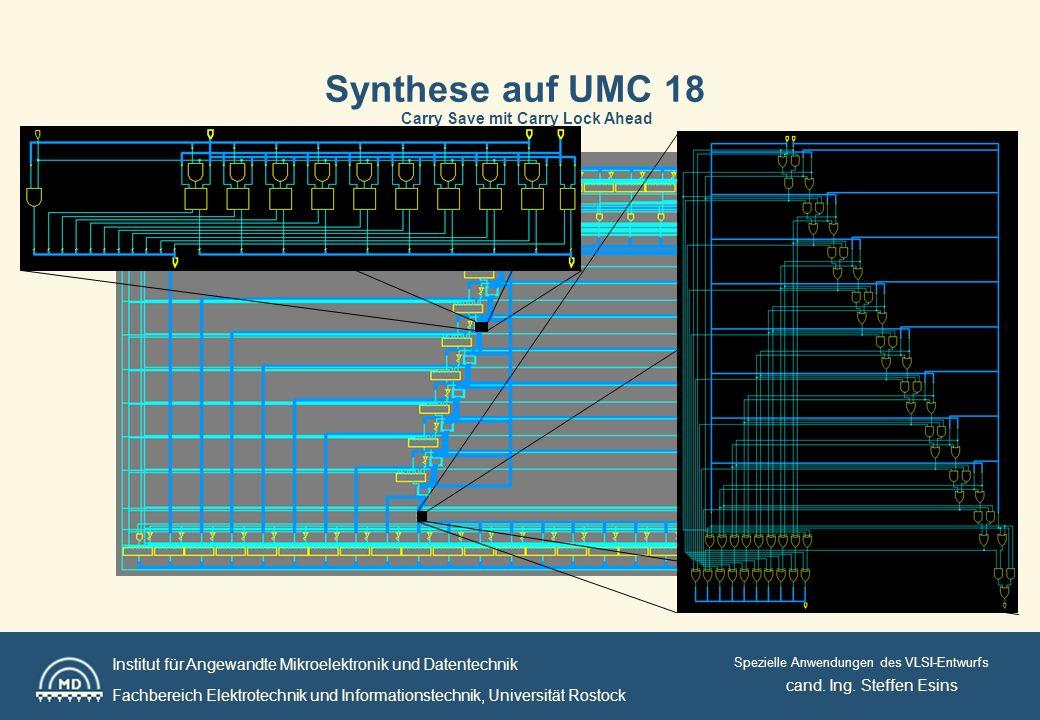 Institut für Angewandte Mikroelektronik und Datentechnik Fachbereich Elektrotechnik und Informationstechnik, Universität Rostock Spezielle Anwendungen des VLSI-Entwurfs Optionen: - Taktfrequenz - Fläche - Verlustleistung Taktfrequenz FlächeVerlustleistung AreaCellsInsgesamtmW / µm² 250 Mhz461088.375000 µm²55820.0740 mW0.000044 300 Mhz465072.369141 µm²90820.7074 mW0.000045 333 Mhz465206.906250 µm²85953.4625 mW0.000115 cand.