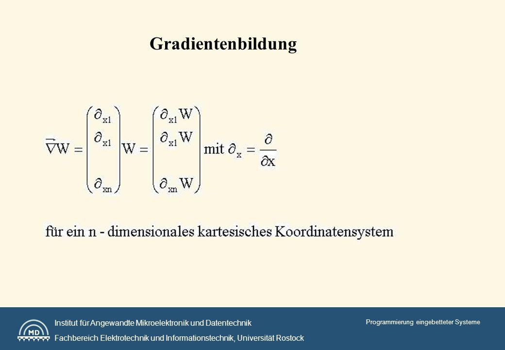 Institut für Angewandte Mikroelektronik und Datentechnik Fachbereich Elektrotechnik und Informationstechnik, Universität Rostock Programmierung eingebetteter Systeme Gradientenbildung