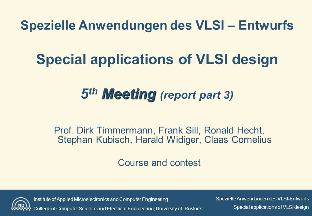 Institute of Applied Microelectronics and Computer Engineering College of Computer Science and Electrical Engineering, University of Rostock Spezielle Anwendungen des VLSI-Entwurfs Special applications of VLSI design Agenda 1.Presentation of first Layout results 2.Some Hints for Optimization 3.ClockTreeSynthesis and PowerAnalyzer Tutorials (by Hagen Sämrow) 4.One new Rule 5.Contest