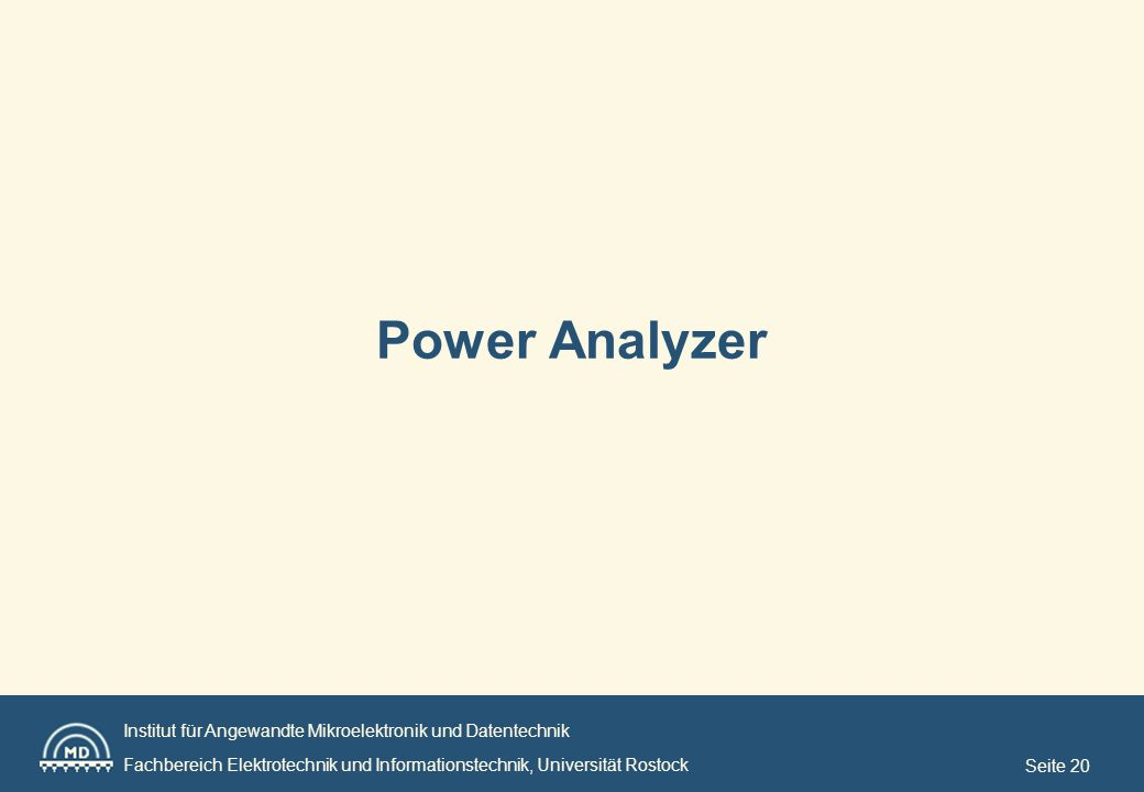 Institut für Angewandte Mikroelektronik und Datentechnik Fachbereich Elektrotechnik und Informationstechnik, Universität Rostock Seite 20 Power Analyzer