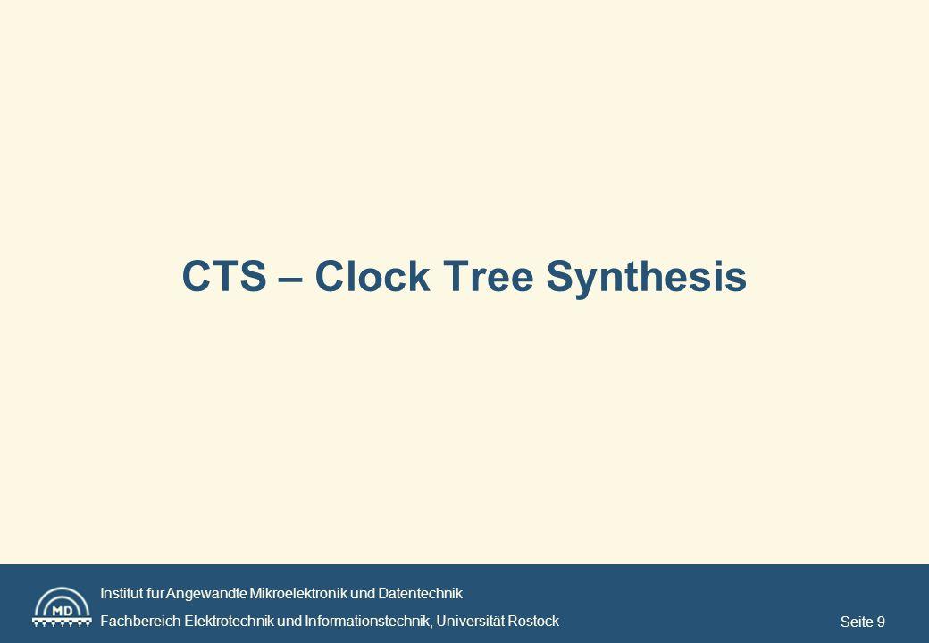 Institut für Angewandte Mikroelektronik und Datentechnik Fachbereich Elektrotechnik und Informationstechnik, Universität Rostock Seite 9 CTS – Clock Tree Synthesis