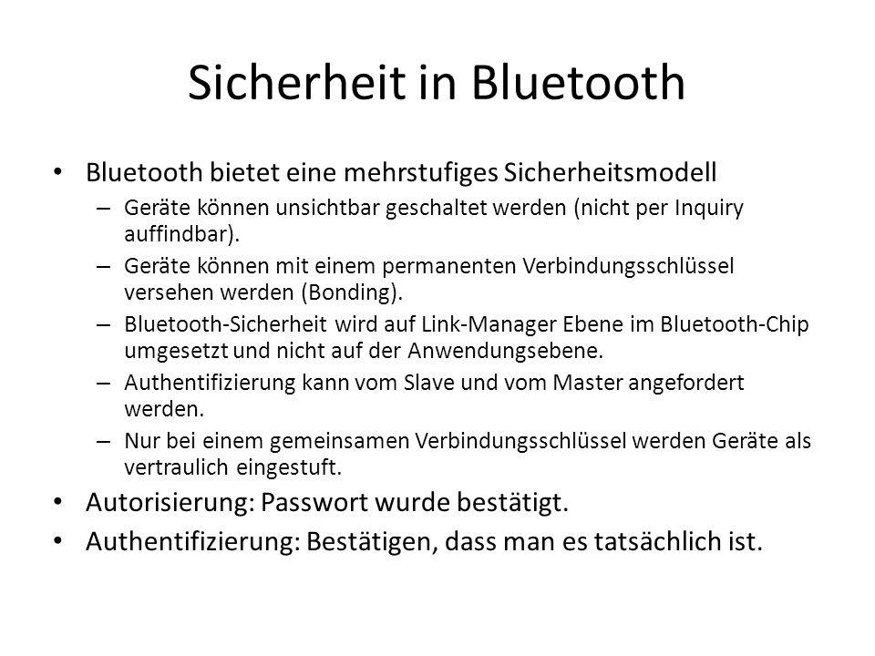 Sicherheit in Bluetooth Bluetooth bietet eine mehrstufiges Sicherheitsmodell – Geräte können unsichtbar geschaltet werden (nicht per Inquiry auffindbar).