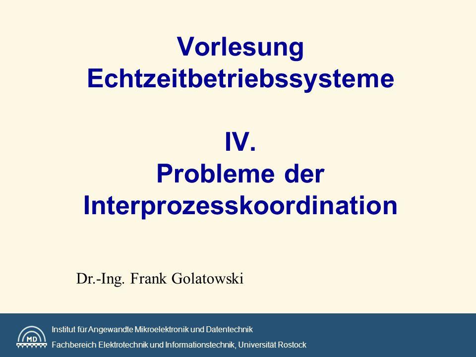 Institut für Angewandte Mikroelektronik und Datentechnik Fachbereich Elektrotechnik und Informationstechnik, Universität Rostock Vorlesung Echtzeitbetriebssysteme IV.
