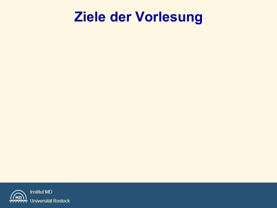Institut MD Universität Rostock Ziele der Vorlesung