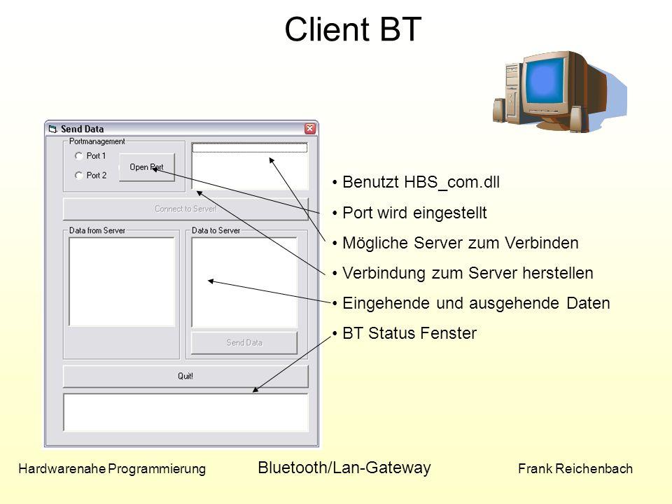 Hardwarenahe Programmierung Bluetooth/Lan-Gateway Frank Reichenbach Client BT Benutzt HBS_com.dll Port wird eingestellt Mögliche Server zum Verbinden Verbindung zum Server herstellen Eingehende und ausgehende Daten BT Status Fenster