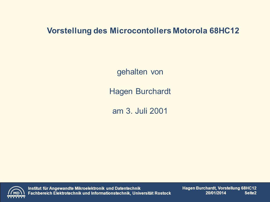 Institut für Angewandte Mikroelektronik und Datentechnik Fachbereich Elektrotechnik und Informationstechnik, Universität Rostock Hagen Burchardt, Vorstellung 68HC12 20/01/2014Seite3 HC12: 16Bit Controller bis zu 8Mhz Bustakt PLL 1 o.