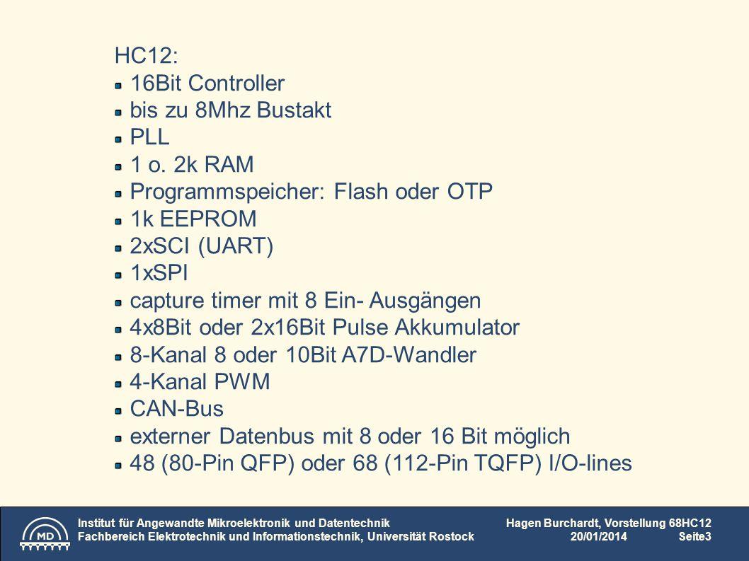 Institut für Angewandte Mikroelektronik und Datentechnik Fachbereich Elektrotechnik und Informationstechnik, Universität Rostock Hagen Burchardt, Vorstellung 68HC12 20/01/2014Seite4