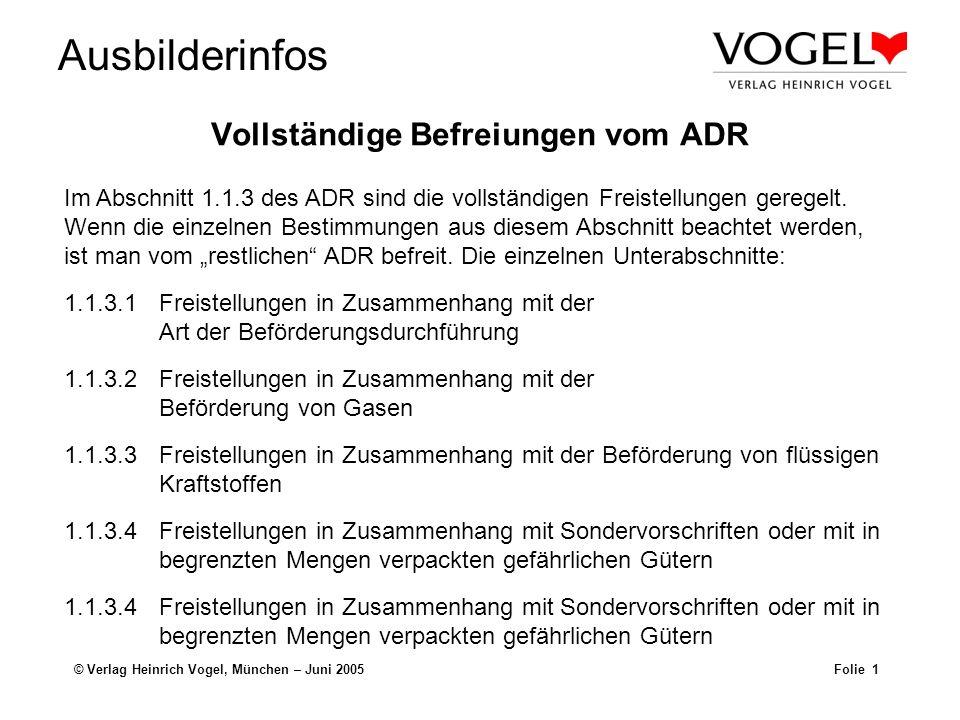 Ausbilderinfos © Verlag Heinrich Vogel, München – Juni 2005Folie 1 Vollständige Befreiungen vom ADR Im Abschnitt 1.1.3 des ADR sind die vollständigen
