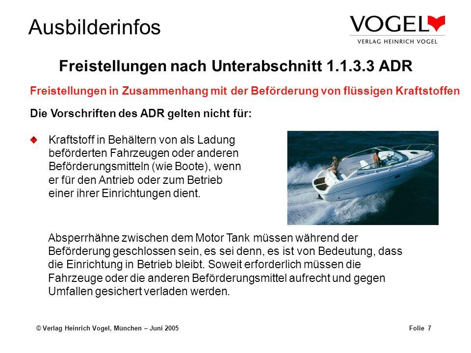 Ausbilderinfos © Verlag Heinrich Vogel, München – Juni 2005Folie 7 Kraftstoff in Behältern von als Ladung beförderten Fahrzeugen oder anderen Beförder