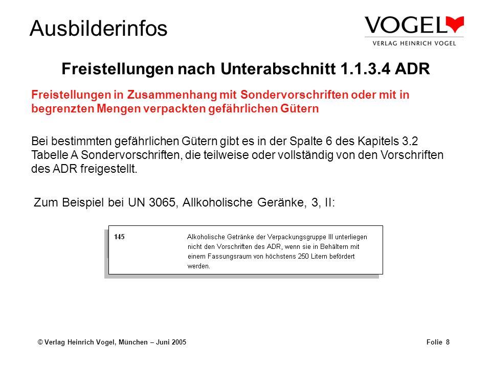 Ausbilderinfos © Verlag Heinrich Vogel, München – Juni 2005Folie 9 Ungereinigte leere Verpackungen, einschließlich Großpackmittel (IBC) und Großverpackungen, die Stoffe der Klassen 2, 3, 4.1, 5.1, 6.1, 8 und 9 enthalten haben, unterliegen nicht den Vorschriften des ADR, wenn geeignete Maßnahmen ergriffen wurden, um mögliche Gefährdungen auszuschließen.