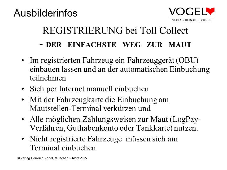 Ausbilderinfos © Verlag Heinrich Vogel, München – März 2005 REGISTRIERUNG bei Toll Collect - DER EINFACHSTE WEG ZUR MAUT Im registrierten Fahrzeug ein