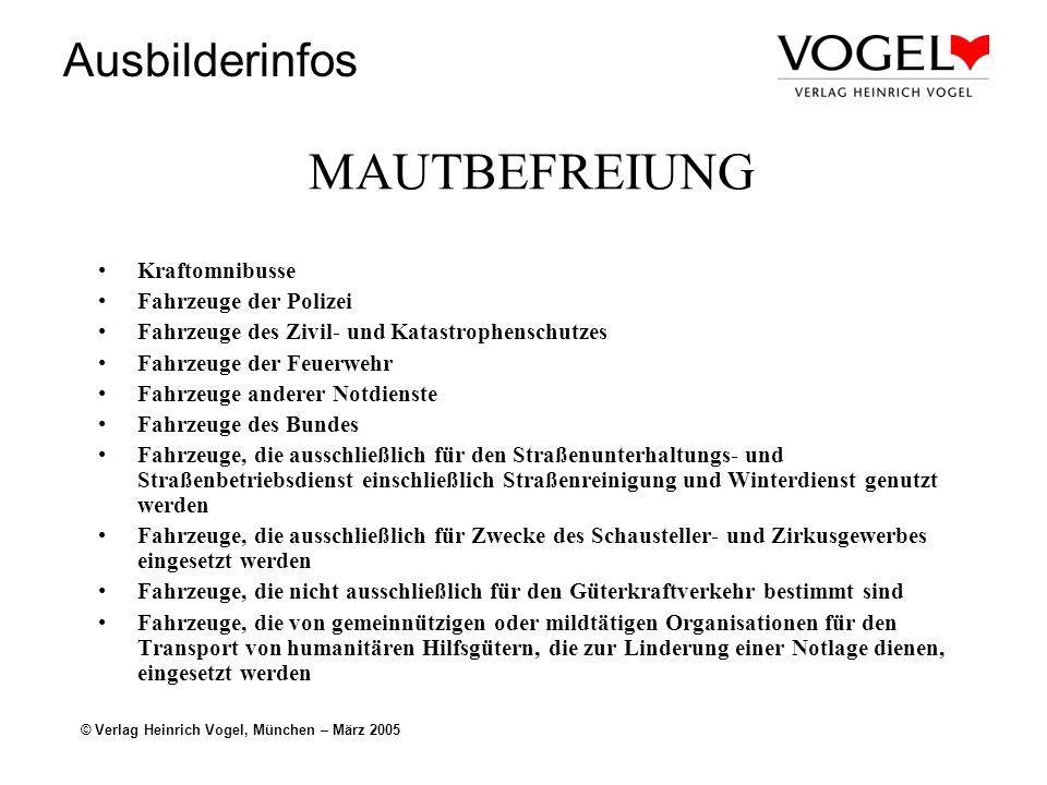 Ausbilderinfos © Verlag Heinrich Vogel, München – März 2005 MAUTBEFREIUNG Kraftomnibusse Fahrzeuge der Polizei Fahrzeuge des Zivil- und Katastrophensc