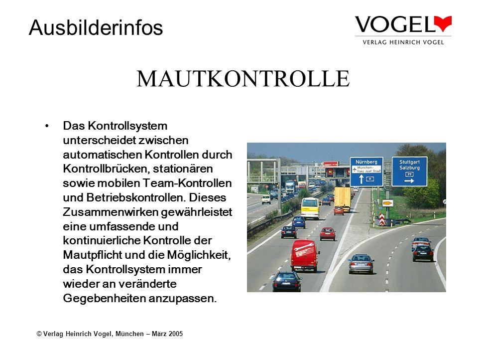 Ausbilderinfos © Verlag Heinrich Vogel, München – März 2005 MAUTKONTROLLE Das Kontrollsystem unterscheidet zwischen automatischen Kontrollen durch Kon