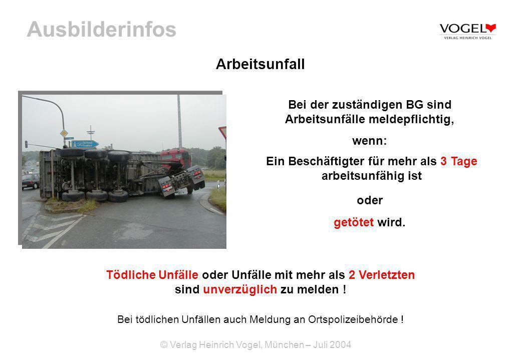 Ausbilderinfos © Verlag Heinrich Vogel, München – Juli 2004 Arbeitsunfall Bei der zuständigen BG sind Arbeitsunfälle meldepflichtig, wenn: Ein Beschäf