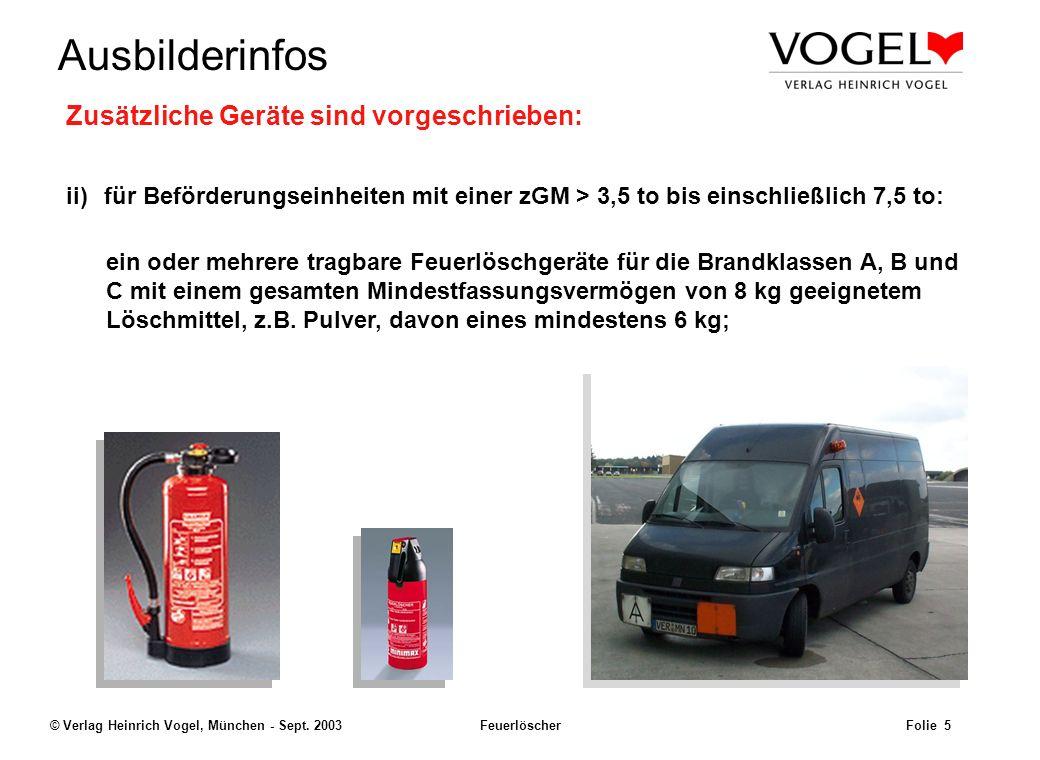 Uwe@Hildach.de Ausbilderinfos © Verlag Heinrich Vogel, München - Sept. 2003 Feuerlöscher Folie 4 Zusätzliche Geräte sind vorgeschrieben: i)für Beförde