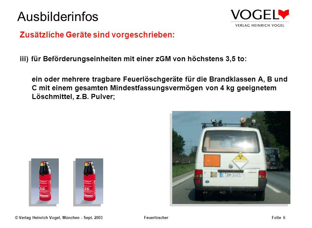 Uwe@Hildach.de Ausbilderinfos © Verlag Heinrich Vogel, München - Sept. 2003 Feuerlöscher Folie 5 Zusätzliche Geräte sind vorgeschrieben: ii)für Beförd